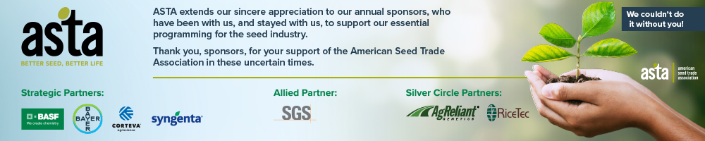 ASTA logo in the left corner. ASTA partner logos along the bottom: BASF, Bayer, Corteva Agriscience, Syngenta, SGS, AgReliant, and RiceTec. ASTA extends our sincere appreciation to our annual sponsors, who have been with us, and stayed with us, to support our essential programming for the seed industry. Thank you sponsors, for your support of the American Seed Trade Association in these uncertain times.